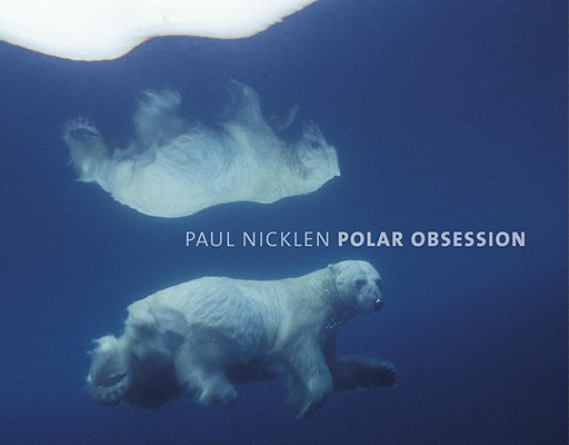 Polar Obsession By Nicklen, Paul